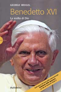 George Weigel, Benedetto XVI. La scelta di Dio, Rubbettino, Soveria Mannelli (Cz) 2006. 372 pp., Euro18.00