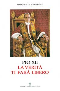 Margherita Marchione, <I>La verità ti farà libero. Pio XII a cinquant'anni dalla morte</I> (The truth 