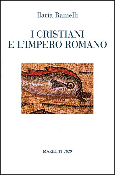 Ilaria Ramelli, <I>I cristiani e l'impero romano. In memoria di Marta Sordi</I>, Marietti <I>1820</I>, Genova – Milano 2011, 96 pp., euro 12,00