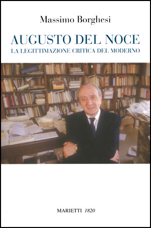Massimo Borghesi, <I>Augusto Del Noce. La legittimazione critica del moderno</I>, Marietti <I>1820</I>, Genova – Milano 2011, 368 pp., euro 26,00