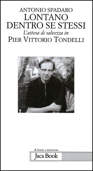The essay by Antonio Spadaro <I>Lontano dentro se stessi. L'attesa di salvezza in Pier Vittorio Tondelli</I> [Far off within ourselves. The expectation of salvation in Pier Vittorio Tondelli]