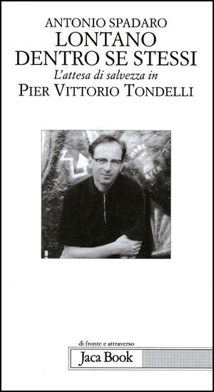 Il saggio di Antonio Spadaro <I>Lontano dentro se stessi. L'attesa di salvezza in Pier Vittorio Tondelli</I>
