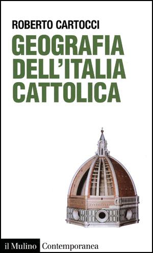 Roberto Cartocci, <I>Geografia dell'Italia cattolica</I>, il Mulino, Bologna 2011, 182 pp., euro 15,00