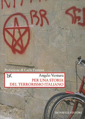 Angelo Ventura, <I>Per una storia del terrorismo italiano</I>, Donzelli, Roma 2010, 182 pp., euro 26,00