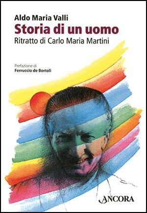 Aldo Maria Valli, <I>Storia di un uomo. Ritratto di Carlo Maria Martini</I>, Ancora, Roma 2011, 208 pp., euro 16,00
